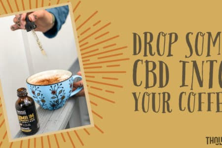 CBD Oil in Coffee To Lift Your Mood and Energy Throughout The Day