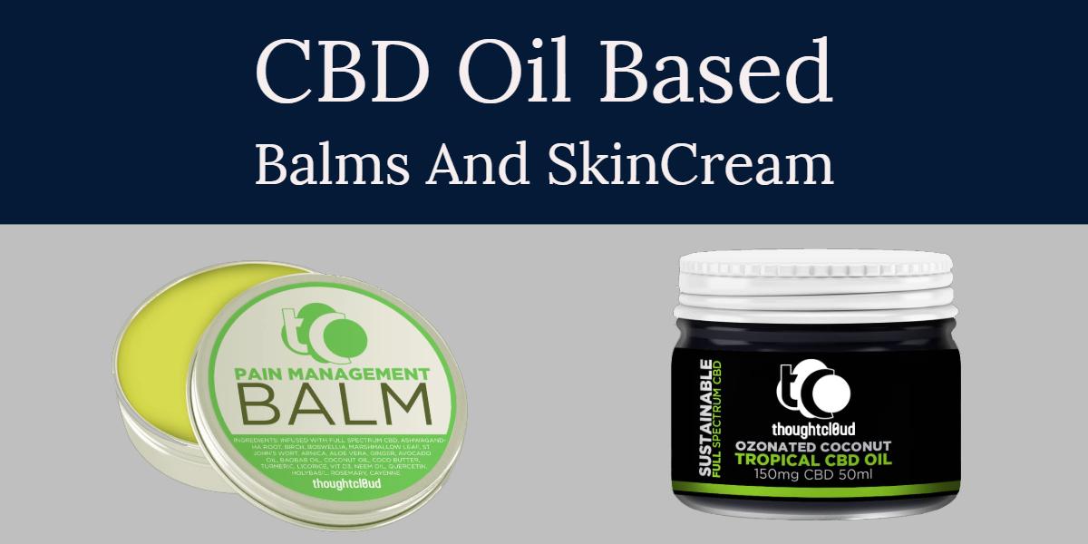 CBD Oil Based Balms And SkinCream