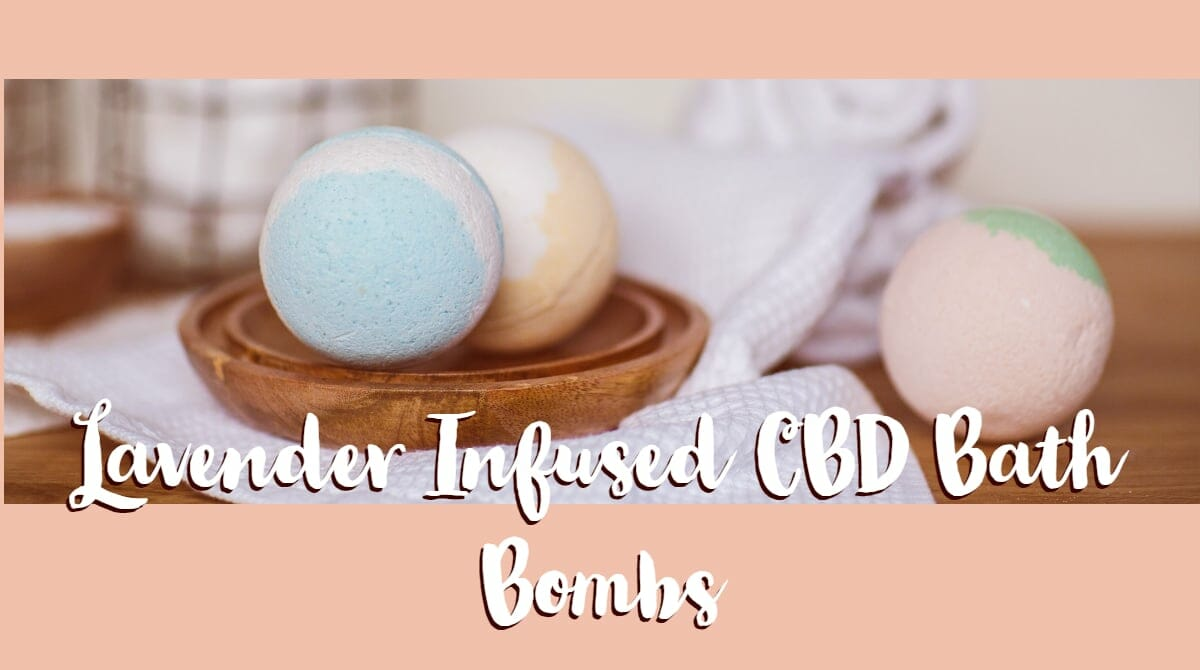Use Lavender Infused CBD Bath Bombs For Ultimate Relaxation