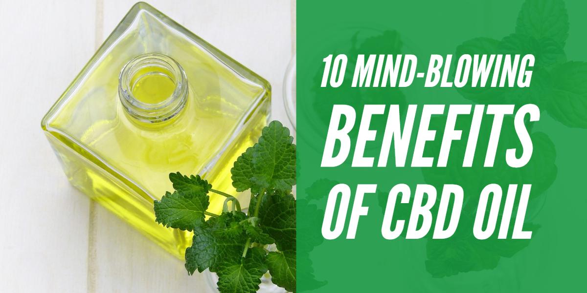 10 Mind-Blowing Benefits Of CBD Oil