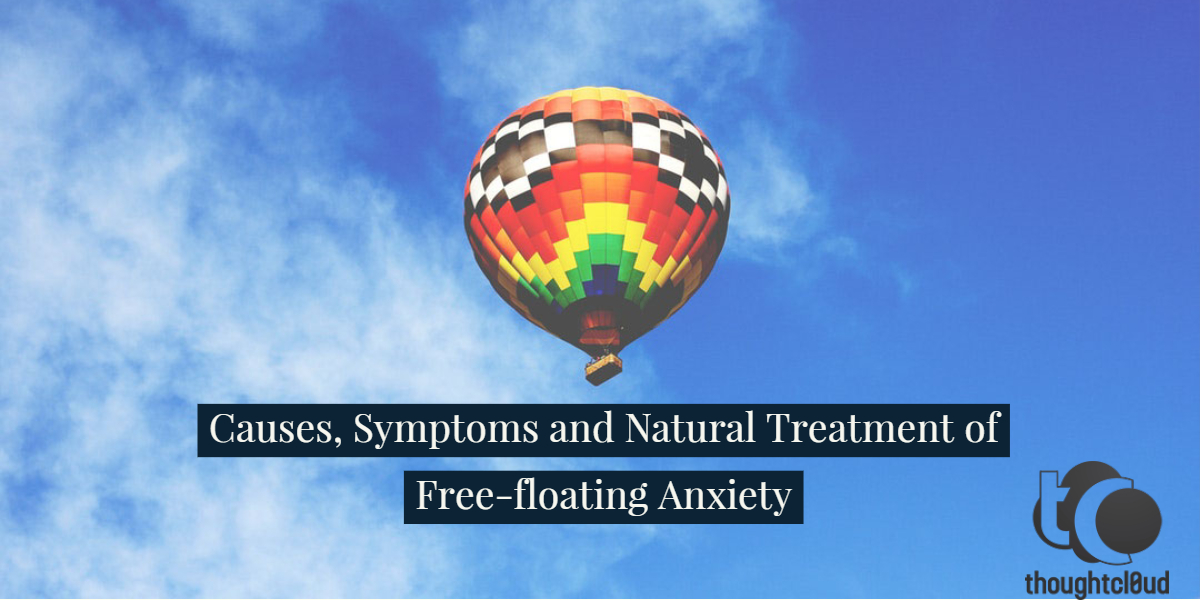 Causes, Symptoms and Natural Treatment of Free-floating Anxiety