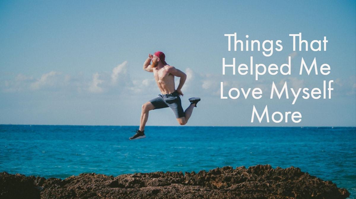 Things That Helped Me Love Myself More
