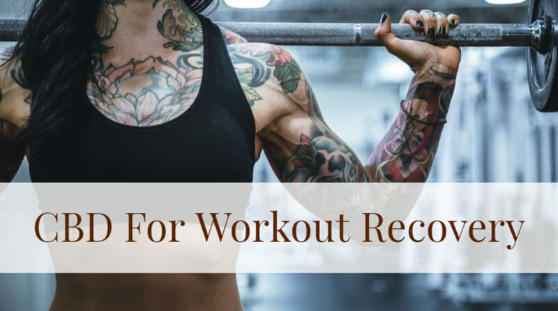 Important Reasons To Use CBD For Workout Recovery