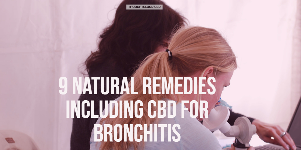 9 Natural Remedies Including CBD For Bronchitis