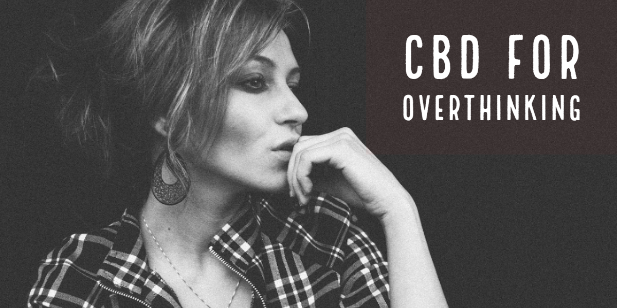 Can CBD Help Me With Overthinking & Overwhelming?