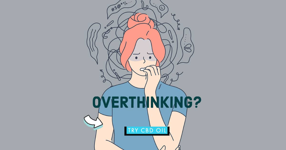 How to Stop Overthinking and Relax? Try CBD for Overthinking