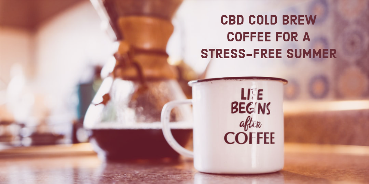 Make CBD Infused Cold Brew Coffee For A Stress-free Summer