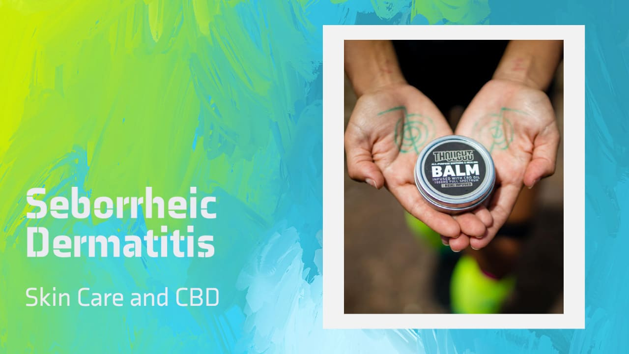 Seborrheic Dermatitis Skin Care and CBD