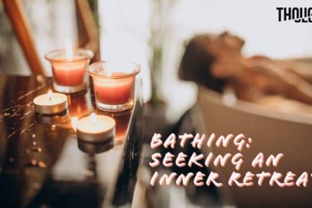 Bathing: Seeking An Inner Retreat