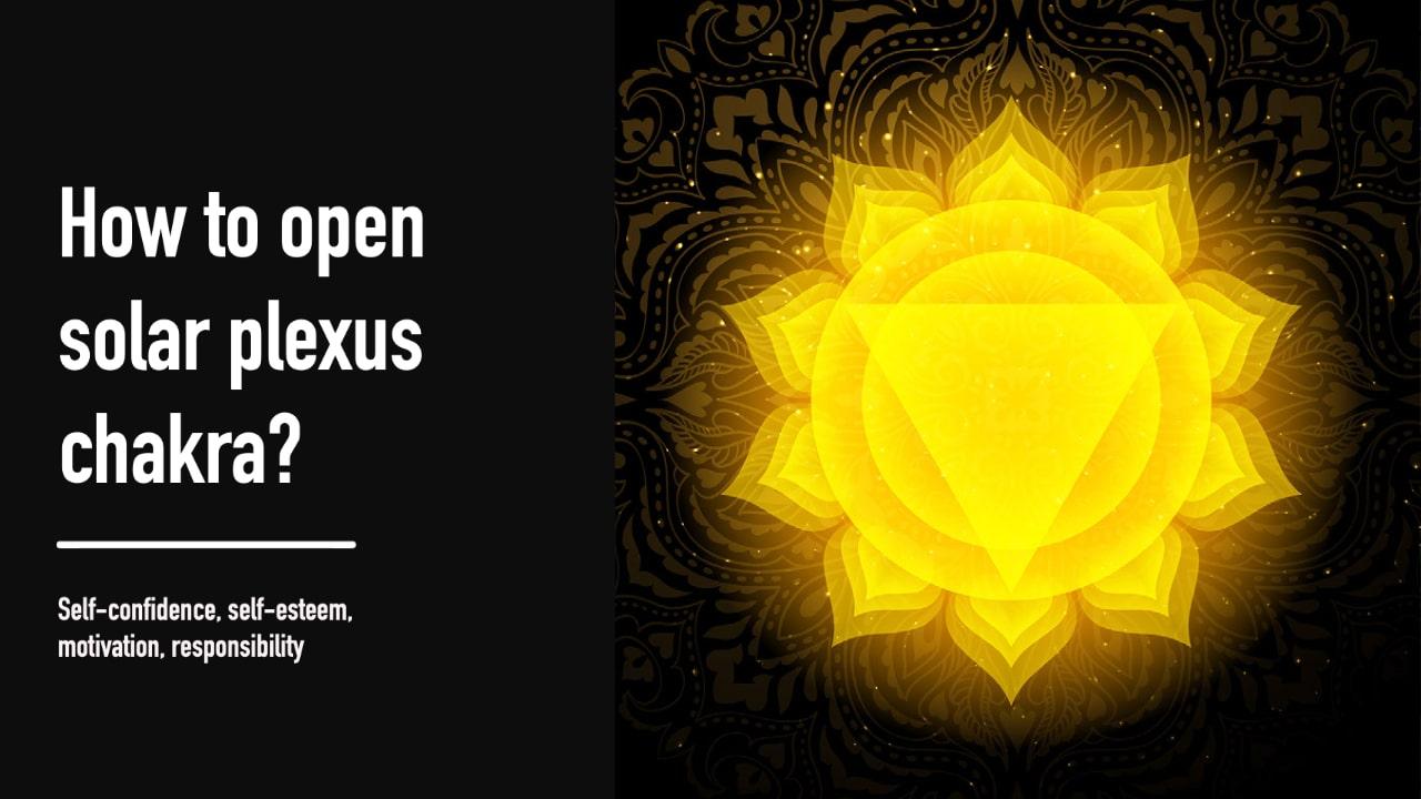 How to Open Solar Plexus Chakra?