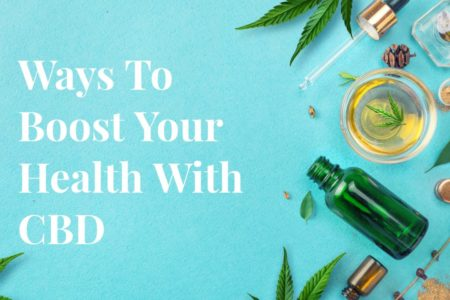 10 Ways To Boost Your Health With CBD